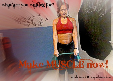 make muscle now with michelle bernard